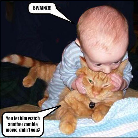 Bwainz!!! You let him watch another zombie movie, didn't you?