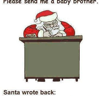 """Dear Santa, please send me a baby brother. Santa wrote back: """"Send me your mother""""."""