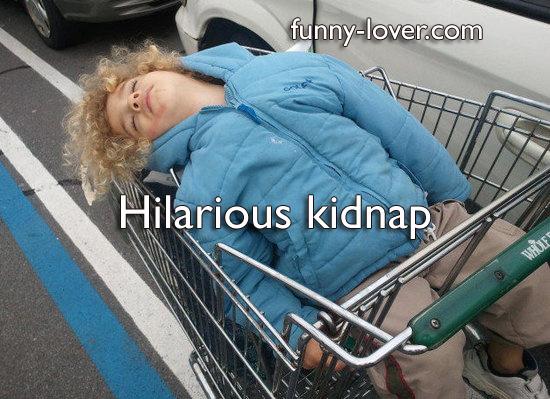 Hilarious kidnap.