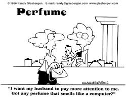 I want my husband to pay more attention to me. Got any perfume that smells like a computer?
