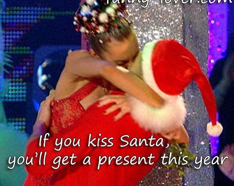 If you kiss Santa you'll get a present.