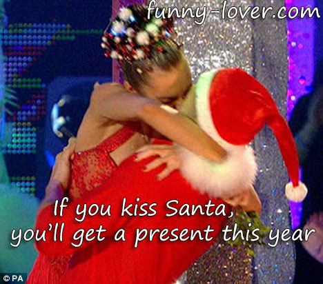 If you kiss Santa you'll get a present.