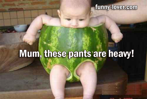 Mum, these pants are heavy!