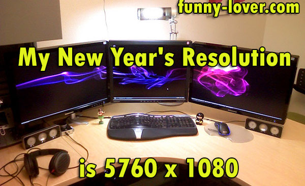 My New Year's Resolution is 5760 x 1080.