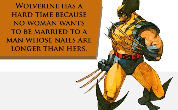 Wolverine has a hard time because no woman wants to be married to a man whose nails are longer than hers.