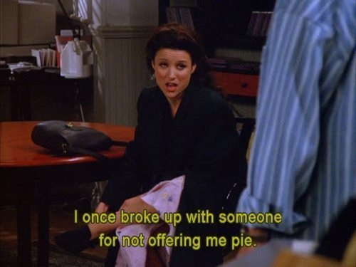 I once broke up with someone for not offering me pie