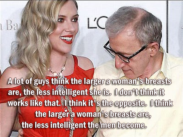 A lot of guys think the larger a woman's breasts are, the less intelligent she is.  I don't think it works like that.  I think it's the opposite.