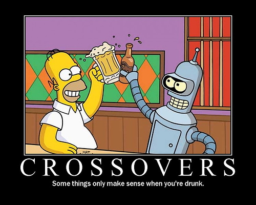 Crossovers Some things only make sense when you're drunk.