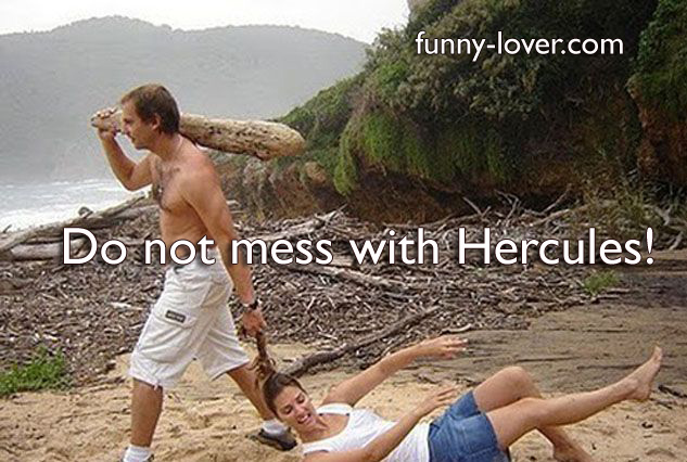 Do not mess with Hercules!