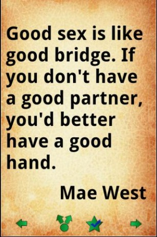 Good sex is like good bridge.If you don't have a good partner you'd better have a good hand.