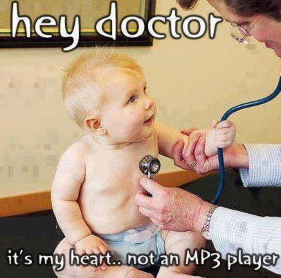 Hey doctor it's my heart not an Mp3 player.