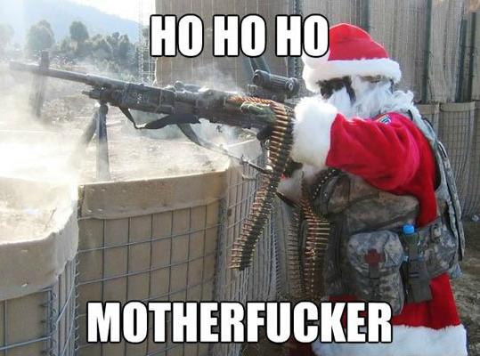 Ho Ho Ho motherfucker.