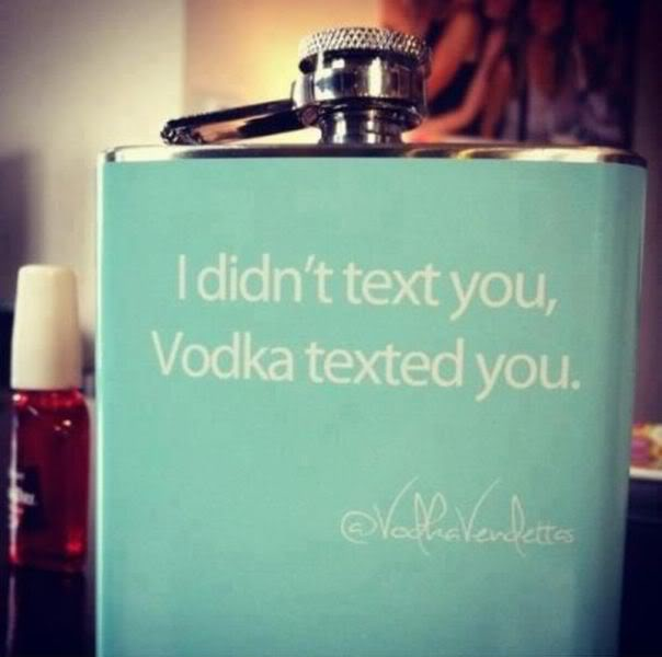 I didn't text you Vodka texted you.
