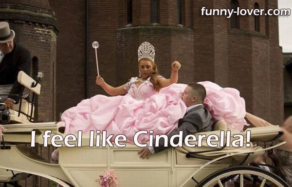 I feel like Cinderella!