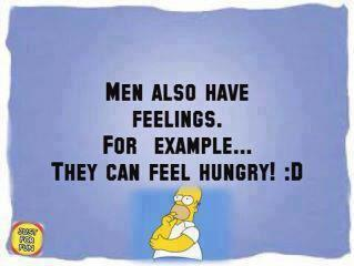 Men also have feelings. For example they can feel hungry!