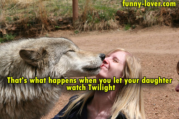That's what happens when you let your daughter watch Twilight.