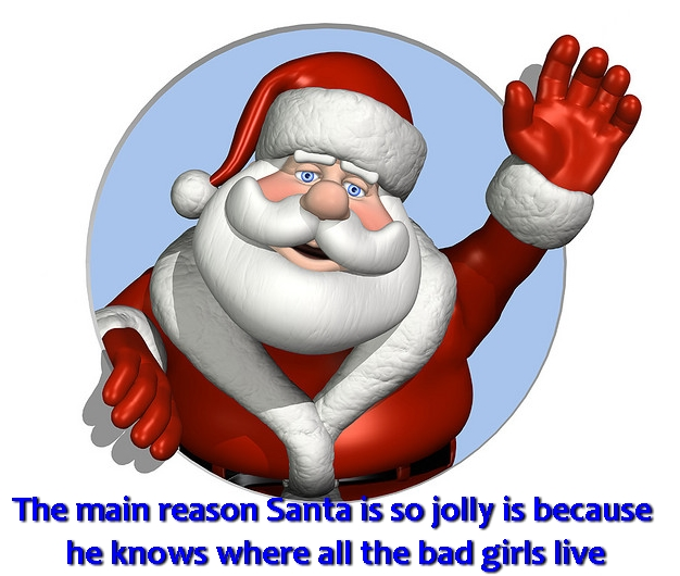 The main reason Santa is so jolly is because he knows where all the bad girls live.