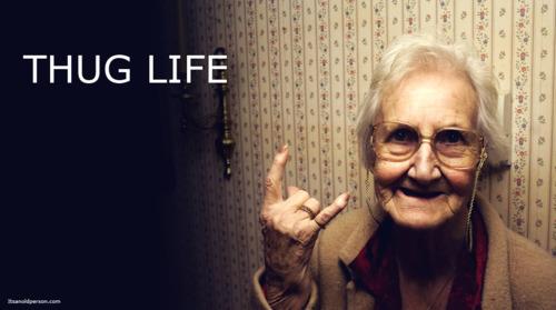 Thug life.
