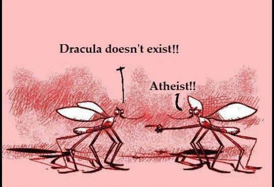 Dracula doesn't exist!! Atheist!!