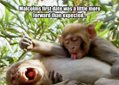 Malcolms first date was a little more forward than expected.