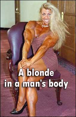 A blonde in a man's body.