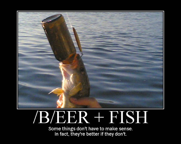 Beer+fish Some things don't have to make sense. In fact, they're better if they don't.