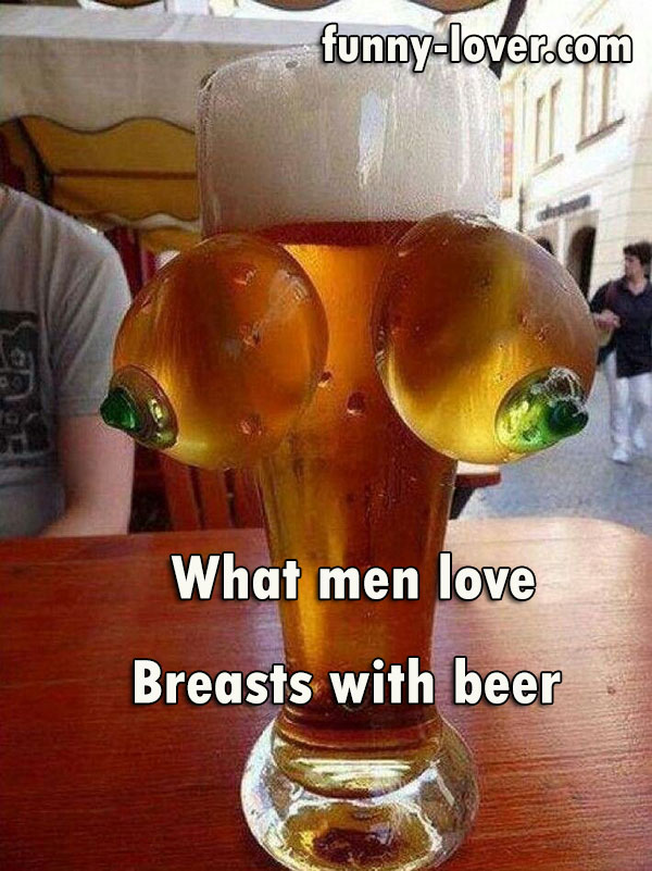 What men love   Breasts with beer