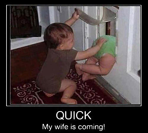 Quick my wife is coming.