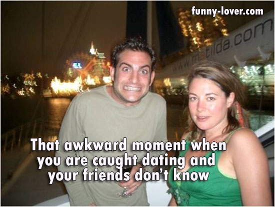 That awkward moment when you are caught dating and  your friends don't know