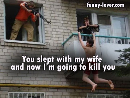 You slept with my wife  and now I'm going to kill you