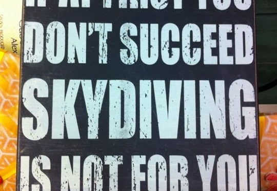 If at first you don't succeed skydiving is not for you