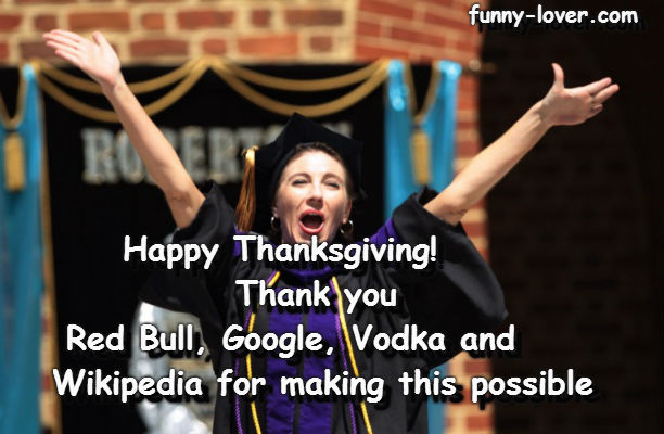 Happy Thanksgiving! Thank you Red Bull, Google, Vodka and Wikipedia for making this possible.